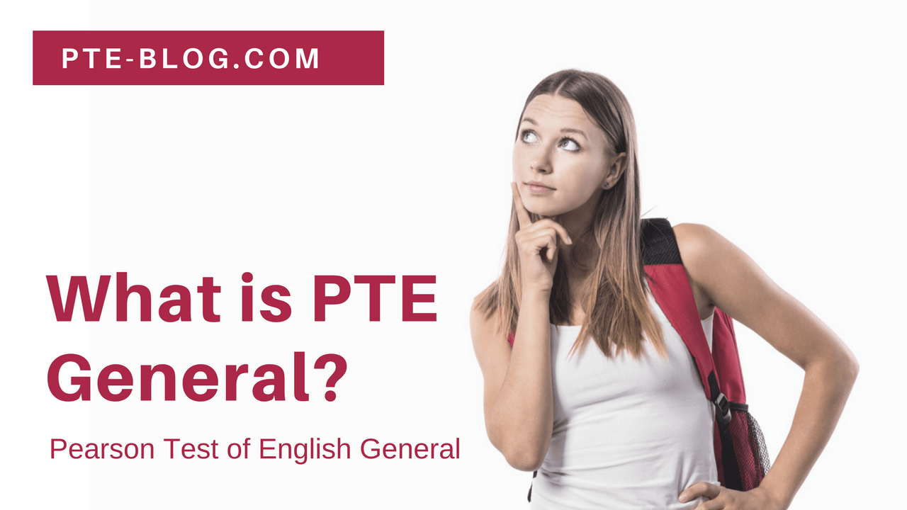 What is PTE General - Pearson Test of English General? - PTE