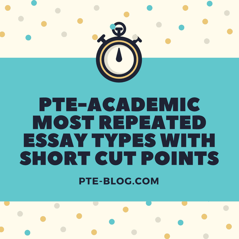 PTE-Academic Most Repeated Essay Types With Short Cut Points - PTE